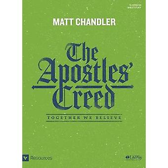 The Apostles' Creed - Bible Study Book - Together We Believe by Matt C