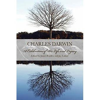 Charles Darwin - A Celebration of His Life and Legacy by James T Bradl
