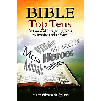 Bible Top Tens - 40 Fun and Intriguing Lists to Inspire and Inform by