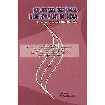 Balanced Regional Development in India - Issues & Policies by Anita Ku