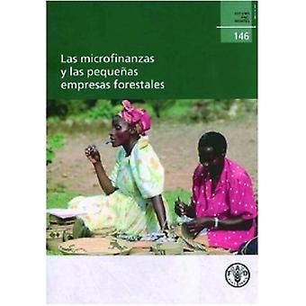 Las Microfinanzas y Las Pequenas Empresas Forestales by Food and Agri
