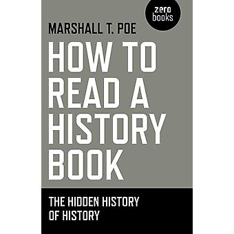 How to Read a History Book by Marshall T Poe