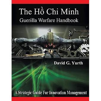 The H Chi Minh Guerilla Warfare Handbook by Yurth & David G.