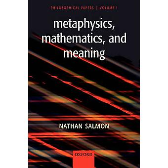 Metaphysics Mathematics and Meaning Philosophical Papers by Salmon & Nathan U.