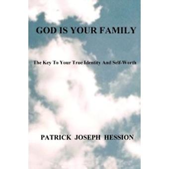 God Is Your Family The Key to Your True Identity and Self Worth by Hession & Patrick J.
