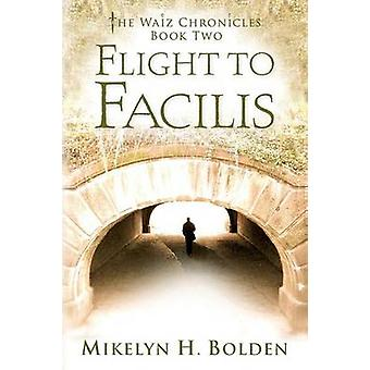 Flight To Facilis The Waiz Chronicles Book Two by Bolden & Mikelyn H
