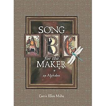 Song for the Maker an Alphabet by Mohn & Carrie Ellen