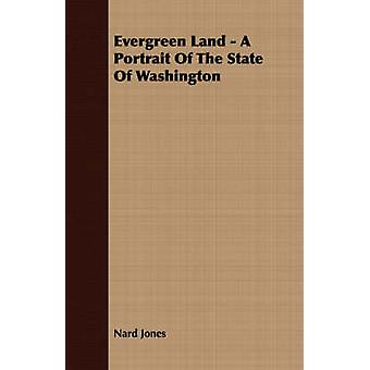 Evergreen Land  A Portrait Of The State Of Washington by Jones & Nard
