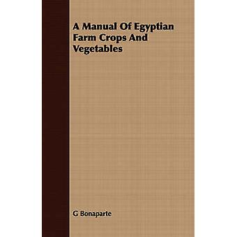 A Manual Of Egyptian Farm Crops And Vegetables by Bonaparte & G