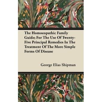 The Homoeopathic Family Guide For The Use Of TwentyFive Principal Remedies In The Treatment Of The More Simple Forms Of Disease by Shipman & George Elias