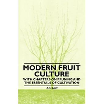 Modern Fruit Culture  With Chapters on Pruning and the Essentials of Cultivation by Galt & A. S.