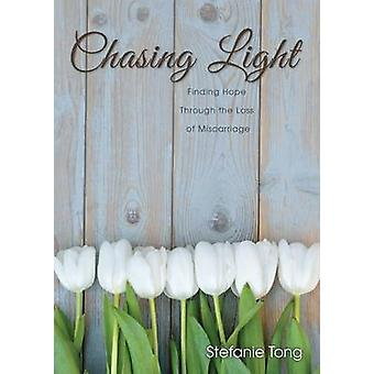 Chasing Light Finding Hope through the Loss of Miscarriage by Tong & Stefanie