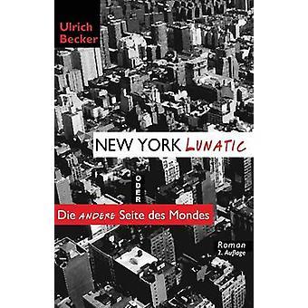 New York Lunatic oder Die andere Seite des Mondes by Becker & Ulrich