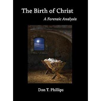 The Birth of Christ  A Forensic Analysis by Phillips & Don T.