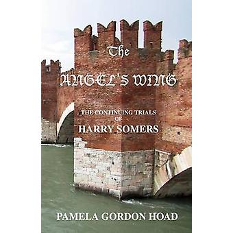 The Angels Wing The Continuing Trials of Harry Somers by Gordon Hoad & Pamela