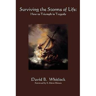Surviving the Storms of Life Turning Tragedy into Triumph by Whitlock & David B.