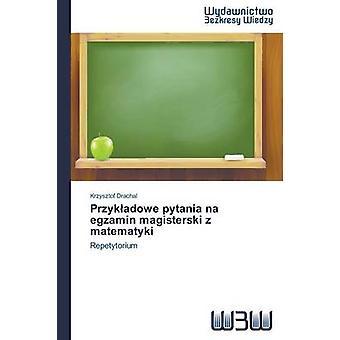 Przykadowe pytania na egzamin magisterski z matematyki by Drachal Krzysztof