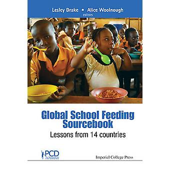 GLOBAL SCHOOL FEEDING SOURCEBOOK LESSONS FROM 14 COUNTRIES by DRAKE & LESLEY