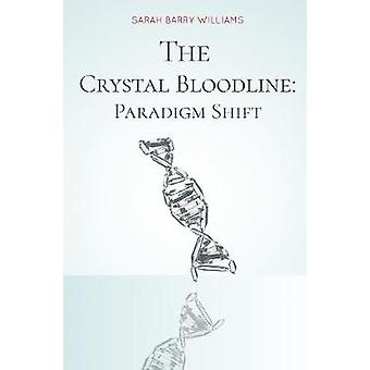 The Crystal Bloodline Paradigm Shift by Williams & Sarah Barry