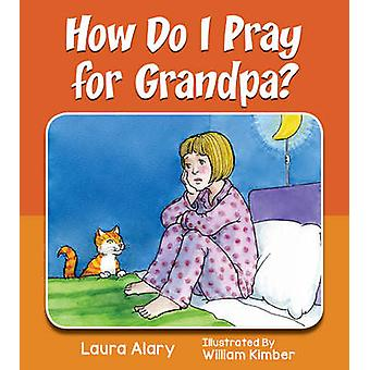 How Do I Pray for Grandpa? by Laura Alary - 9781770646827 Book