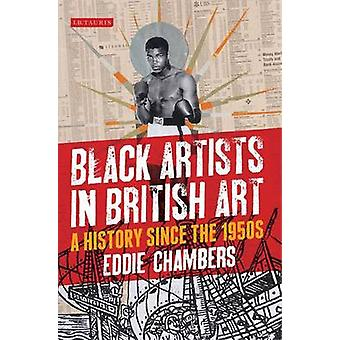 Black Artists in British Art - A History from 1950 to the Present by E