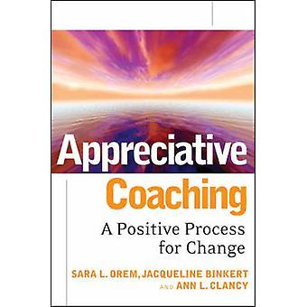 Appreciative Coaching - A Positive Process for Change by Sara L. Orem