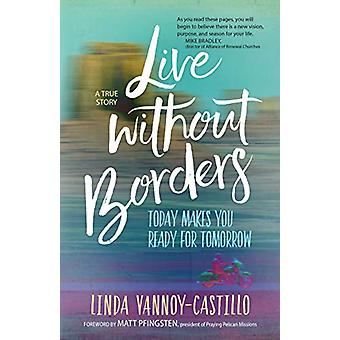 Live Without Borders - Today Makes You Ready for Tomorrow. No Experien