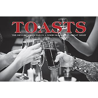 Toasts - The Difference Between A Good Night and A Great Night by Will