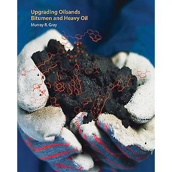 Upgrading Oilsands Bitumen and Heavy Oil by Murray R. Gray - 97817721