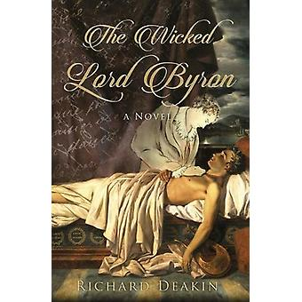 The Wicked Lord Byron by Richard Deakin - 9781912572007 Book