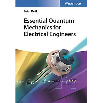 Essential Quantum Mechanics for Electrical Engineers by Peter Deak -
