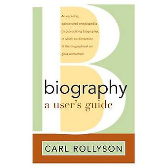 Biography - A User's Guide by Carl E. Rollyson - 9781566637800 Book