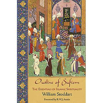 Outline of Sufism - The Essentials of Islamic Spirituality by William