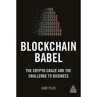 Blockchain Babel - The Crypto Craze and the Challenge to Business by I