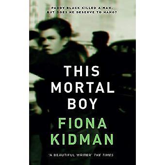 This Mortal Boy by Fiona Kidman - 9781910709580 Book