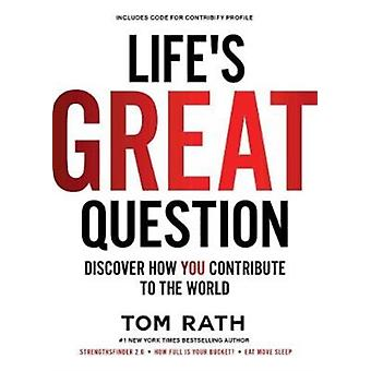 Lifes Great Question  Discover How You Contribute To The World by Tom Rath