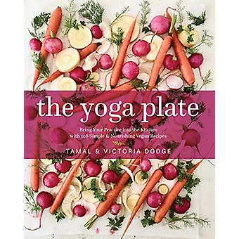 The Yoga Plate - Bring Your Practice into the Kitchen with 108 Simple