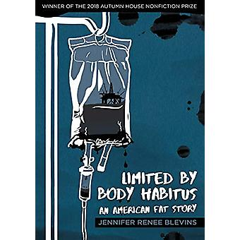 Limited by Body Habitus - An American Fat Story by Jennifer Renee Ble