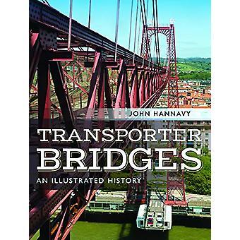 Transporter Bridges - An Illustrated History by John Hannavy - 9781526