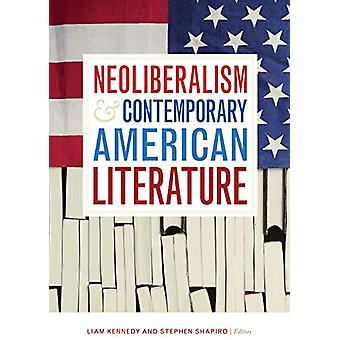 Neoliberalism and Contemporary American Literature by Liam Kennedy -