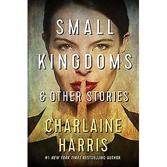 Small Kingdoms and Other Stories by Charlaine Harris - 9781625673787