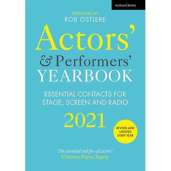 Actors and Performers Yearbook 2021  Essential Contacts for Stage Screen and Radio by Foreword by Rob Ostlere