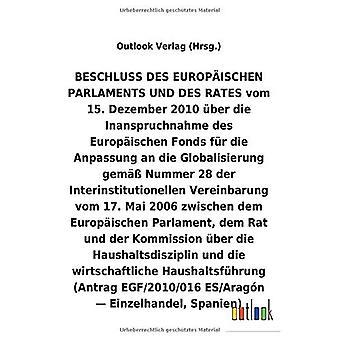 BESCHLUSS vom 15. Dezember 2010 Aber die Inanspruchnahme des Europ ischen Fonds fAr die Anpassung an die Globalisierung helmi A Nummer 28 der Interinstitutionellen Vereinbarung vom 17. Mai 2006 Aber die Haushaltsdisziplin und die wirtschaftliche Haushal