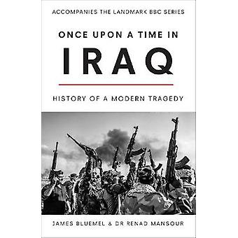 Once Upon a Time in Iraq History of a modern Tragedy
