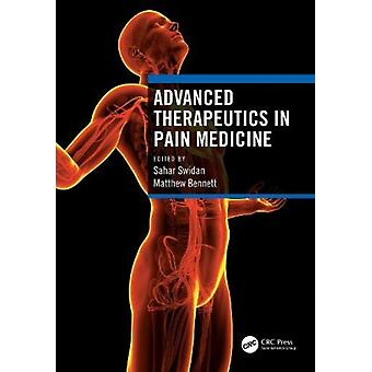 Advanced Therapeutics in Pain Medicine by Edited by Matthew Bennett Edited by Sahar Swidan
