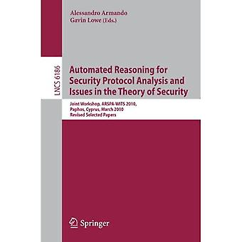 Automated Reasoning for Security Protocol Analysis and Issues in the Theory of Security