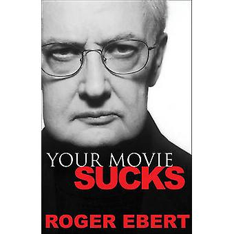 Your Movie Sucks by Roger Ebert - 9780740763663 Book
