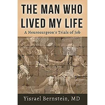 The Man Who Lived My Life - A Neurosurgeon's Trials of Job by Yisrael