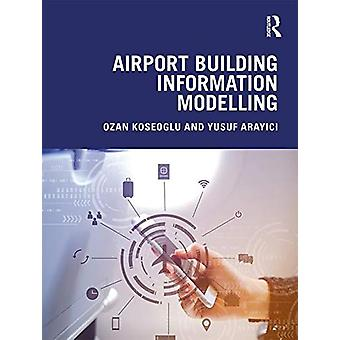 Airport Building Information Modelling by Ozan Koseoglu - 97811383293