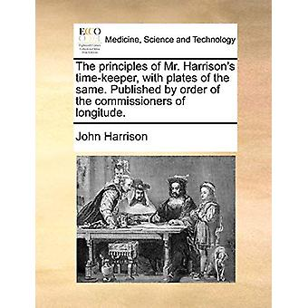 The Principles of Mr. Harrison's Time-Keeper - with Plates of the Sam